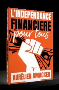 l'indépendance financière pour tous un livre d'Aurélien Amacker, comment gagner plus en trés peu de temps